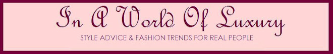 In A World of Luxury | Style Advice, Fashion Trends, Figure Flattery, Shopping