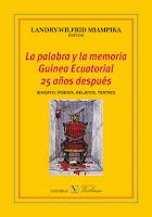 La palabra y la memoria: Guinea Ecuatorial 25 años después.Editor Landry-Wilfrid Miampika