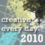 Creative Every Day – 18 Oct 2010