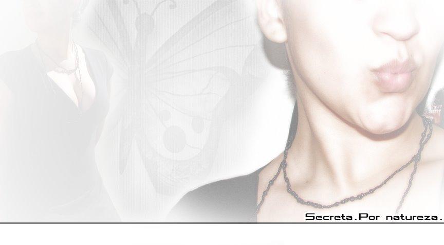 Secreta. Por Natureza.