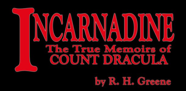 INCARNADINE: The True Memoirs of Count Dracula