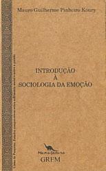 Introdução à Sociologia da Emoção (JP, Ed. Manufatura/Edições do GREM, 2004)