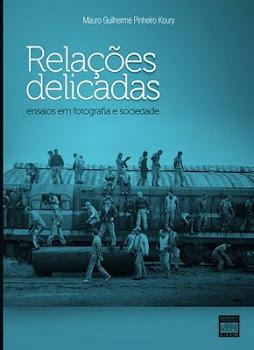 Relações Delicadas: Ensaios em fotografia e sociedade (João Pessoa: Editora Universitária, 2010)