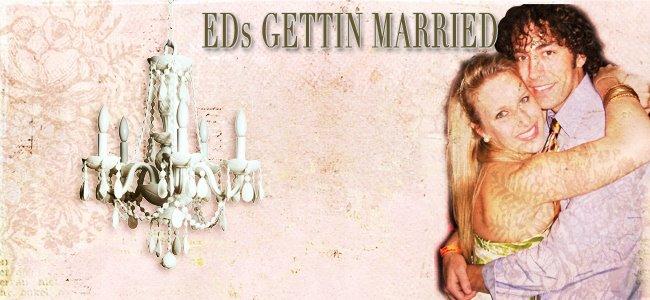 Ed's Gettin Married
