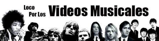 Loco Por Los Videos Musicales