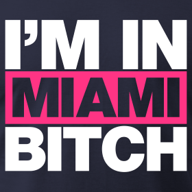 i-m-in-miami-bitch_design.png