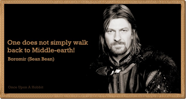 Once Upon A Hobbit: One does not simply walk back to ...