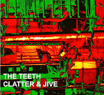 The Teeth - Clatter &amp; Jive