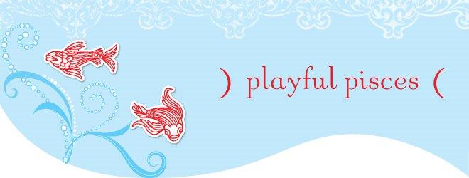 Playful Pisces