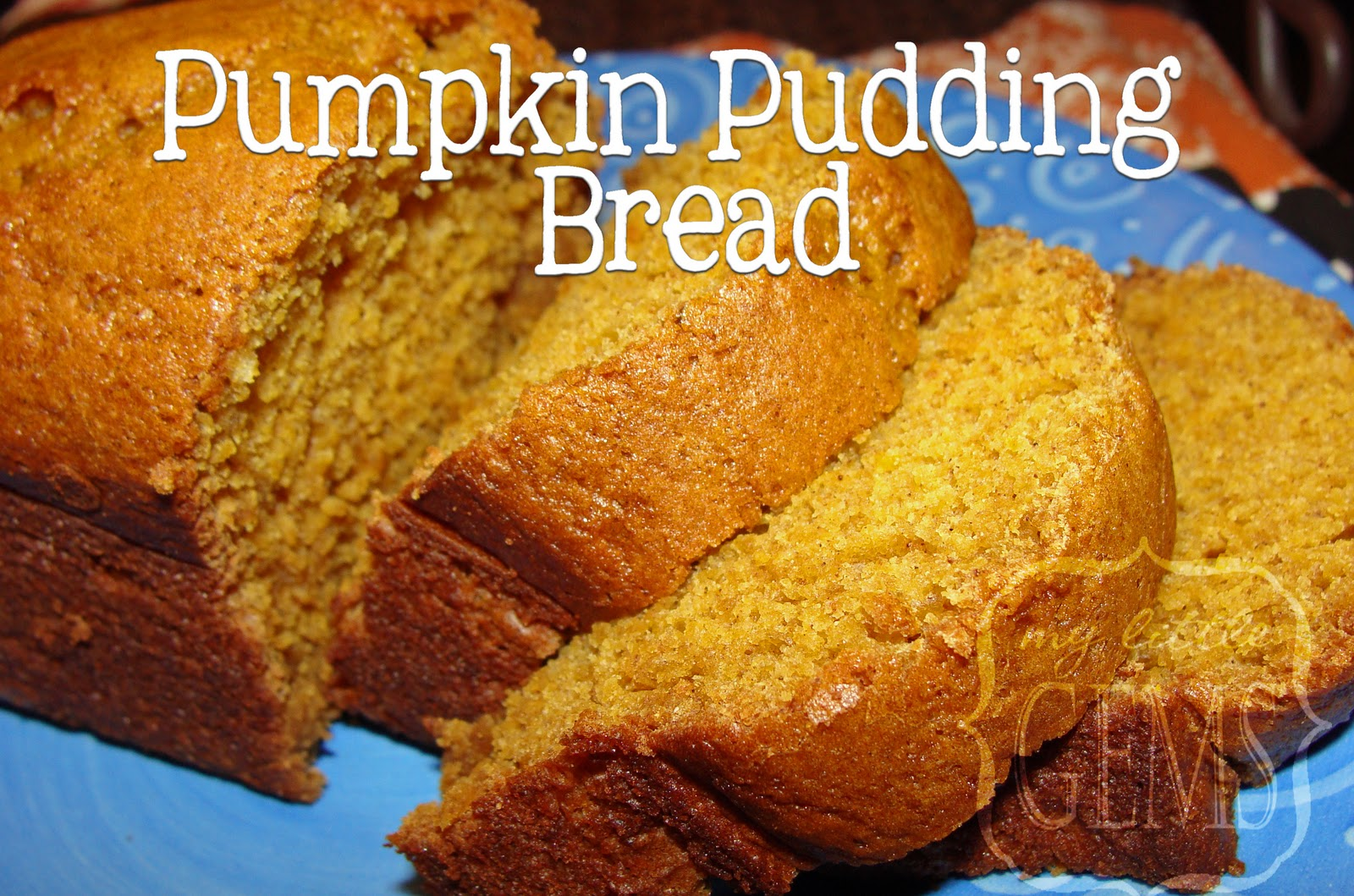 My Little Gems: Pumpkin Pudding Bread {or Muffins}