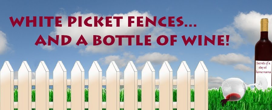 White Picket Fences... And a bottle of wine!