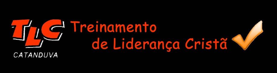 TLC - Treinamento de Liderança Cristã de Catanduva