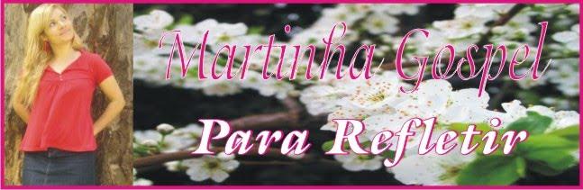 MARTINHA GOSPEL - PARA REFLETIR