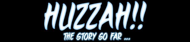 Huzzah!! The Story so Far