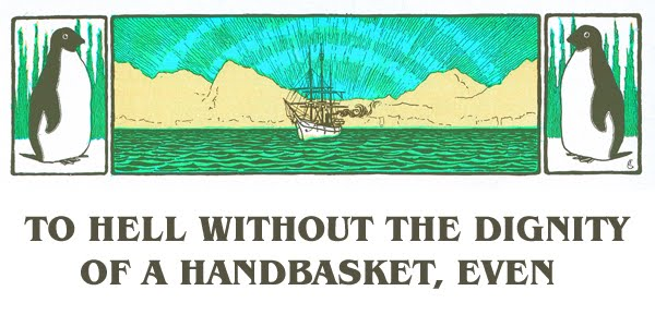 To Hell Without The Dignity Of A Handbasket, Even