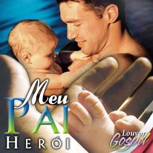 Meu Pai Her i Can es Para o Dia dos Pais Baixar CD Meu Pai Heroi Canções Para o Dia dos Pais Voz e Playback