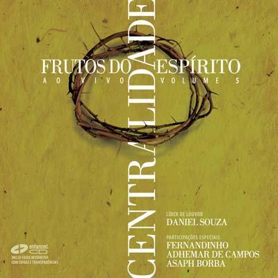 Daniel Souza   Frutos do Espírito   Centralidade Vol. 5 (2008)   músicas
