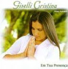 Giselli Cristina   Em Tua Presença (2006) Voz e Play Back | músicas