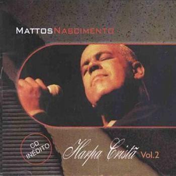 baixar cd Mattos Nascimento – Harpa Cristã   Vol. 2 (2001) | músicas