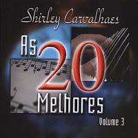 Shirley Carvalhaes - As 20 melhores - Vol 03