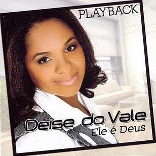 Deise Do Vale   Ele é Deus (2010) Play Back | músicas