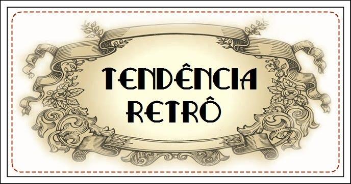 TENDÊNCIA RETRÔ