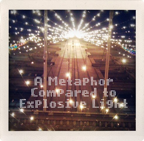 A Metaphor Compared to Explosive Light