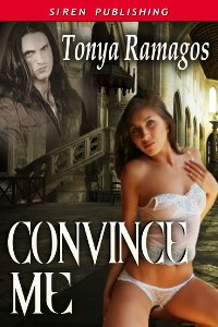 Convince Me by Tonya Ramagos