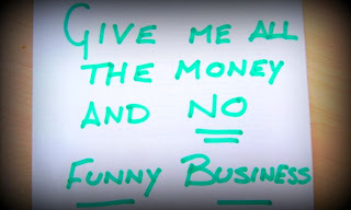 Give me all the money, and no funny business