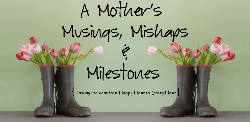 A Mother's Musings, Mishaps and Milestones