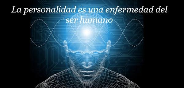 La personalidad es una enfermedad del ser humano