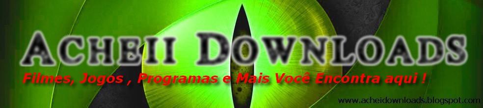 • Acheii Downloads • Filmes Lançamentos,Jogos,Programas,Mp3 Diarios !