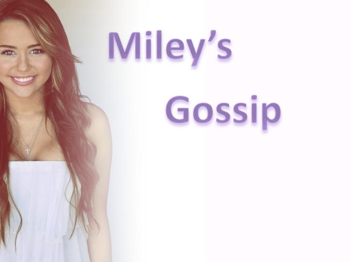Miley's Gossip