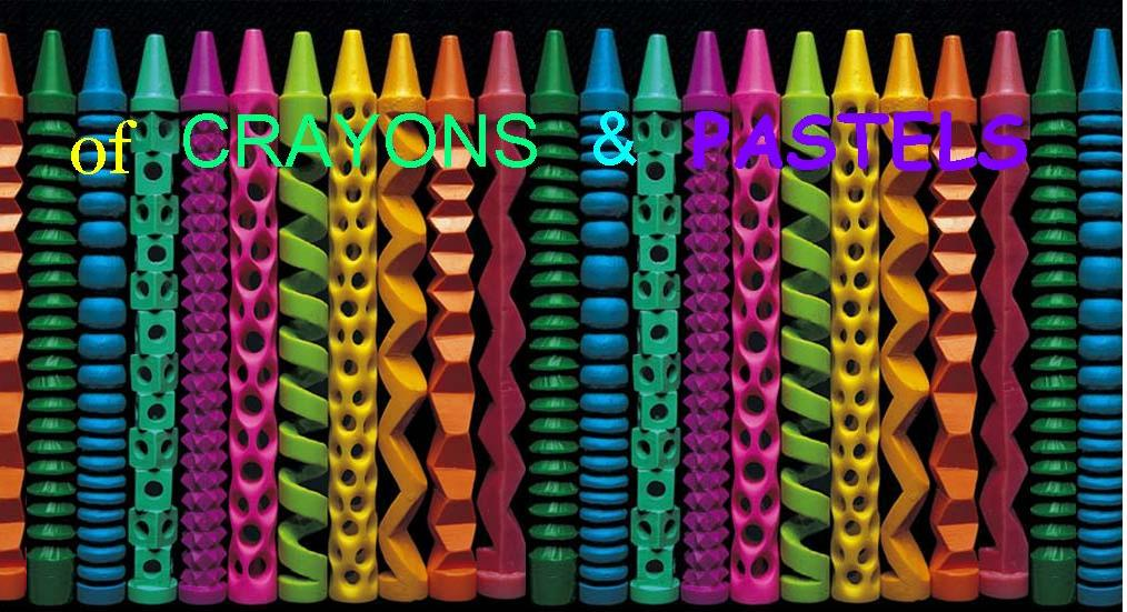 Of CRAYONS &amp; PASTELS