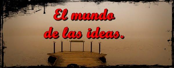 El mundo de las ideas.