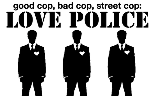 Good Cop, Bad Cop, Street Cop: Love Police