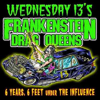 Wednesday 13's Frankenstein Drag Queens - 6 Years, 6 Feet Under The Influence [2005]