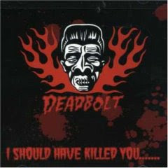 Deadbolt - I Should Have Killed You [2005]