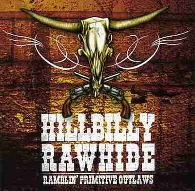 Hillbilly Rawhide - Ramblin' Primitive Outlaws [2007]