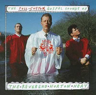 Reverend Horton Heat - The Full Custom Gospel Sounds [1993]