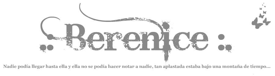 .: Berenice :.