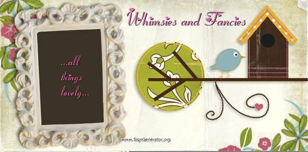Whimsies and Fancies