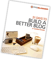I Highly Recommend You Get A Copy of 31 Days To Build A Better Blog