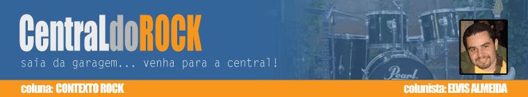 Central do Rock - Colunas - Contexto Rock
