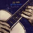 J.J. Cale – Guitar Man