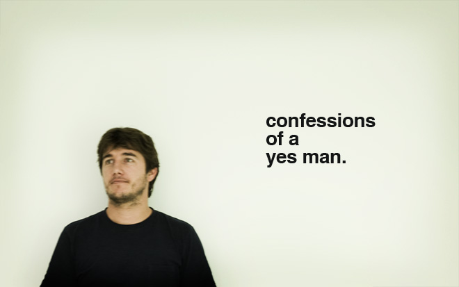 Confessions of a Yes Man