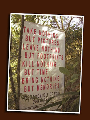 take nothing but pictures, leave nothing but footprints, kill nothing but time, bring nothing but memories