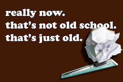 really now. that's not old school. that's just old