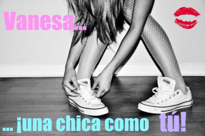 *Vanesa... una chica como tú!