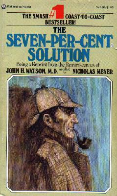 meyer's the seven per cent solution The seven per-cent solution: being a reprint from the reminiscences of john h watson, md  meyer has edited watson's manuscript with care but occasionally his .